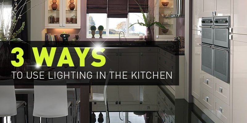 Great Ways For Lighting A Kitchen: 3 Ways To Use Lighting In The Kitchen